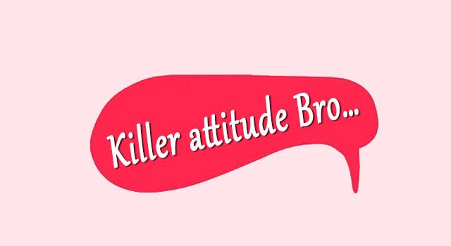 Killer attitude Bro…