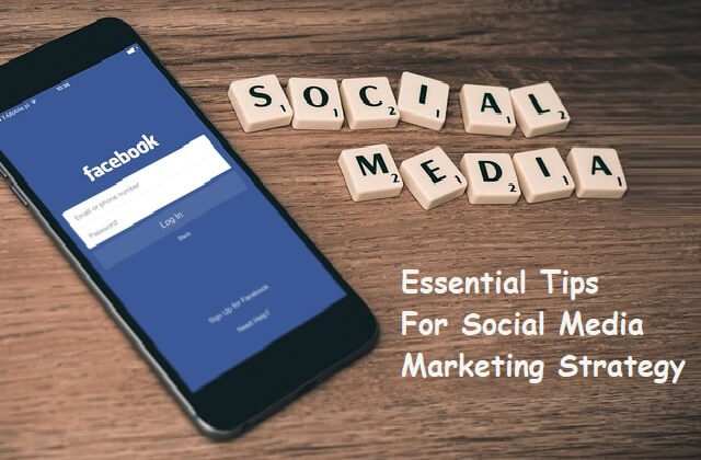 Essential Tips For Social Media Marketing Strategy